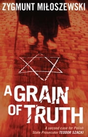 A Grain of Truth ebook by Zygmunt Miloszewski