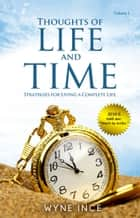 Thoughts of Life and Time (Volume 1) - Strategies for Living a Complete Life ebook by Wyne Ince