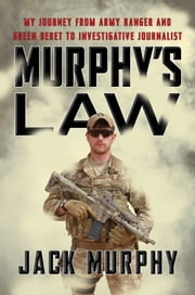 Murphy's Law - My Journey from Army Ranger and Green Beret to Investigative Journalist ebook by Jack Murphy