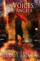 The Voices of Angels ebook by Peggy  Jaeger