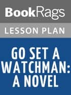Go Set a Watchman Lesson Plans ebook by BookRags