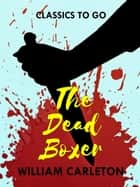 The Dead Boxer ebook by William Carleton