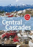 Day Hiking Central Cascades ebook by Craig Romano,Alan Bauer