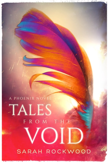 Tales from the Void - A Phoenix Series Novel ebook by Sarah Rockwood