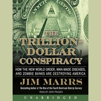 The Trillion-Dollar Conspiracy - How the New World Order, Man-Made Diseases, and Zombie Banks Are Destroying America audiobook by Jim Marrs