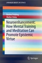 Neuroenhancement: how mental training and meditation can promote epistemic virtue. ebook by Barbro Fröding,Walter Osika