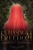 Chasing Freedom ebook by Arielle Caldwell