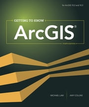 Getting to Know ArcGIS ebook by Michael Law, Amy Collins