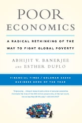 Poor Economics - A Radical Rethinking of the Way to Fight Global Poverty ebook by Abhijit Banerjee,Esther Duflo