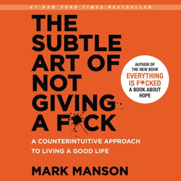 The Subtle Art of Not Giving a F*ck - A Counterintuitive Approach to Living a Good Life audiobook by Mark Manson