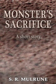 Monster's Sacrifice ebook by S. R. Mulrune
