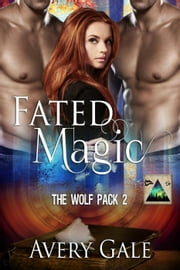 Fated Magic - The Wolf Pack, #2 ebook by Avery Gale