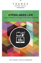 Hyperlinked Life, Paperback (Frames Series) - Live with Wisdom in an Age of Information Overload ebook by Barna Group, Jun Young, David Kinnaman