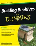 Building Beehives For Dummies ebook by Howland Blackiston