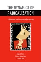 The Dynamics of Radicalization - A Relational and Comparative Perspective ebook by Eitan Y. Alimi, Chares Demetriou, Lorenzo Bosi
