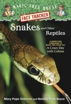 Magic Tree House Fact Tracker #23: Snakes and Other Reptiles ebook by Mary Pope Osborne,Natalie Pope Boyce,Sal Murdocca