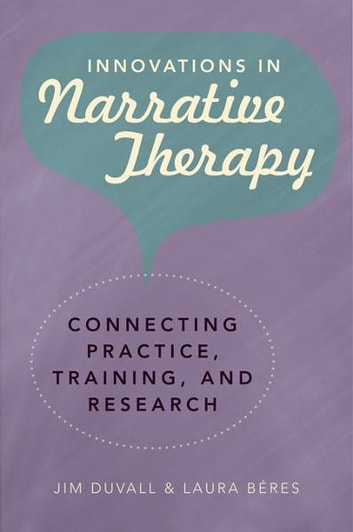 Innovations in Narrative Therapy: Connecting Practice, Training, and Research ebook by Jim Duvall,Laura Béres
