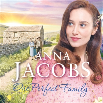 One Perfect Family - The final instalment in the uplifting Ellindale Saga audiobook by Anna Jacobs