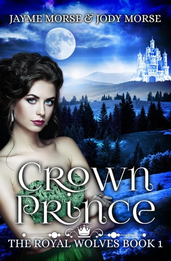 Crown Prince - The Royal Wolves, #1 ebook by Jayme Morse,Jody Morse