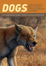 Dogs - Their Fossil Relatives and Evolutionary History ebook by Xiaoming Wang, Richard Tedford, Mauricio Antón