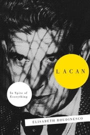 Lacan - In Spite Of Everything ebook by Elisabeth Roudinesco