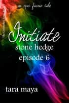 Initiate – Stone Hedge (Book 1-Episode 6) ebook by Tara Maya