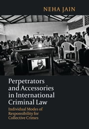 PERPETRATORS+AND+ACCESSORIES+IN+INTERNATIONAL+CRIMINAL+LAW