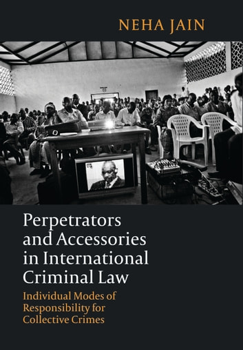 Perpetrators and Accessories in International Criminal Law - Individual Modes of Responsibility for Collective Crimes ebook by Dr Neha Jain