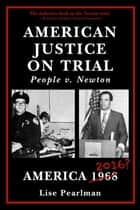 AMERICAN JUSTICE ON TRIAL - People v. Newton ebook by Lise Pearlman