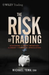 The Risk of Trading - Mastering the Most Important Element in Financial Speculation ebook by Michael Toma