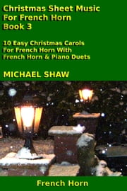 Christmas Sheet Music For French Horn: Book 3 ebook by Michael Shaw