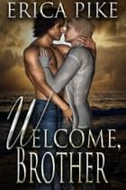 Welcome, Brother ebook by Erica Pike