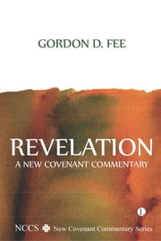 Revelation - A New Covenant Commentary ebook by Gordon D. Fee