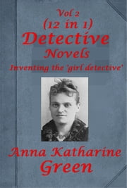 Complete Anna Katharine Green Mystery Romance Suspense Anthologies ebook by Anna Katharine Green
