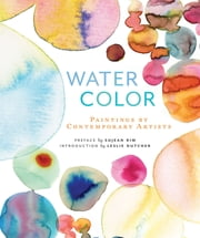 Watercolor - Paintings of Contemporary Artists ebook by Sujean Rim,Leslie Dutcher