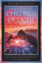 Return of the Children of Light: Incan and Mayan Prophecies for a New World ebook by Judith Bluestone Polich