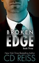Broken Edge - (The Edge #3) ebook by CD Reiss