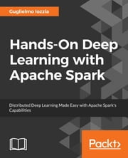 Hands-On Deep Learning with Apache Spark