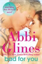 Bad For You - A Seabreeze novel ebook by Abbi Glines