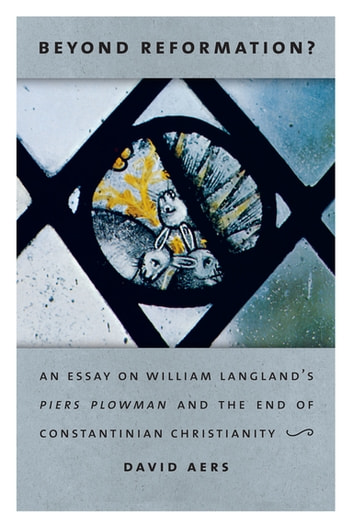 Beyond Reformation? - An Essay on William Langland's Piers Plowman and the End of Constantinian Christianity ebook by David Aers