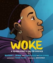 Woke - A Young Poet's Call to Justice ebook by Mahogany L. Browne, Elizabeth Acevedo, Olivia Gatwood,...