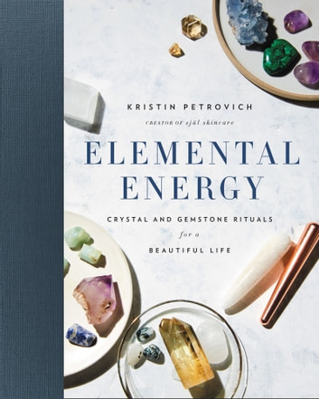 Elemental energy ebook by kristin petrovich 9780062428837 elemental energy crystal and gemstone rituals for a beautiful life ebook by kristin petrovich fandeluxe Images