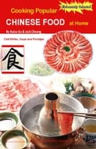 Cooking Popular Chinese Food at Home: Cold Dishes, Soups and Porridges ebook by ace kiwi