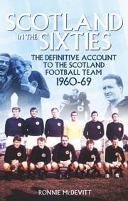 Scotland in the 60s - The Definitive Account of the Scottish National Football Side During the 1960s ebook by Kobo.Web.Store.Products.Fields.ContributorFieldViewModel