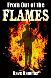 From Out of the Flames: A True Story of Survival ebook by Hammer, Dave