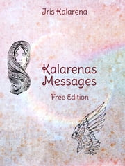 Kalarenas Messages - Free Edition ebook by Iris Kalarena