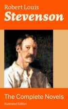 The Complete Novels (Illustrated Edition): Treasure Island, The Strange Case of Dr. Jekyll and Mr. Hyde, Kidnapped, Catriona, The Black Arrow: A Tale of the Two Roses, The Master of Ballantrae, St Ives: Adventures of a French Prisoner in England… ebook by Robert  Louis  Stevenson