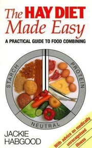 The Hay Diet Made Easy: A Practical Guide to Food Combining ebook by Habgood, Jackie