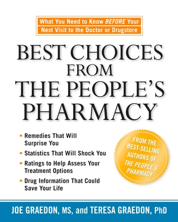 Best Choices from the People's Pharmacy - What You Need to Know Before Your Next Visit to the Doctor or Drugstore ebook by Joe Graedon,Teresa Graedon