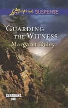 Guarding the Witness (Mills & Boon Love Inspired Suspense) (Guardians, Inc., Book 5) ebook by Margaret Daley